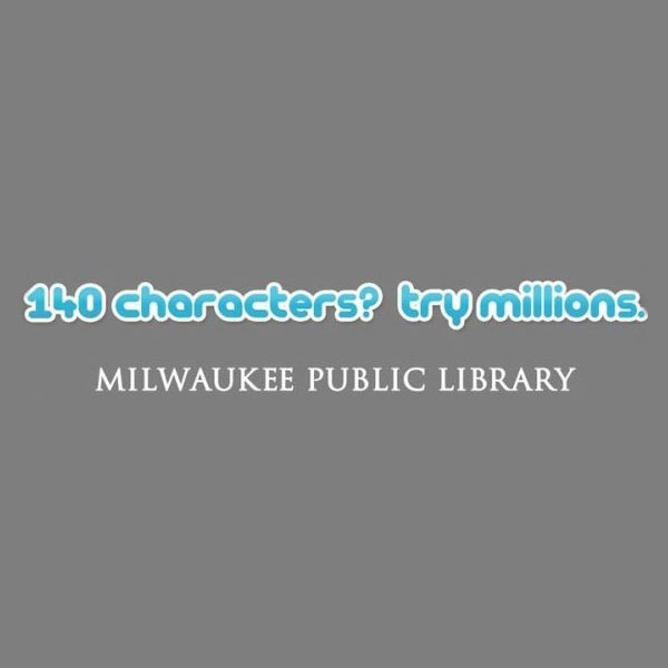 140 characters try millions. Twitter. Milwaukee Public Library
