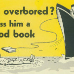Man overbored? Toss him a good book.