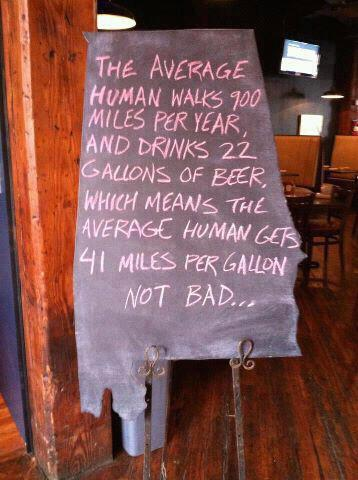 Stoepbord. the average human walks 900 miles per year and drinks 22 gallons of beer, which means the average human gets 41 miles per gallon, not bad