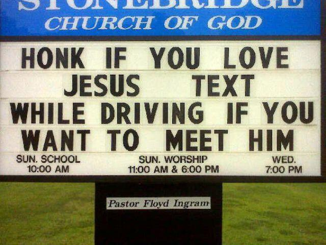text and drive honk if you love jesus, text while driving if you want to meet him
